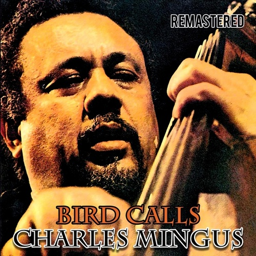 Bird Calls by Charles Mingus