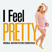 I Feel Pretty (Original Motion Picture Soundtrack) by Various Artists