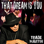 That Dream Is You by Trade Martin