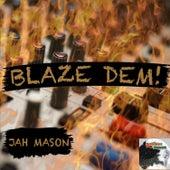 Blaze Dem! by Jah Mason