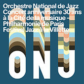 Concert anniversaire 30 ans (Live at La Cité de la musique - Philharmonie de Paris) by Orchestre National De Jazz (1)