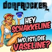 Hey Schakkeline, wo ist die Vaseline? von Dorfrocker