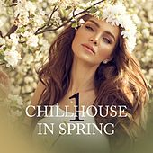 Chillhouse in Spring, Vol. 1 by Various Artists