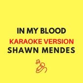 In My Blood (Originally by Shawn Mendes) (Karaoke Version) by JMKaraoke