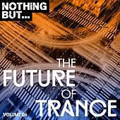 Nothing But... The Future of Trance, Vol. 06 - EP by Various Artists
