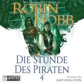 Die Stunde des Piraten - Die Zauberschiff-Chroniken 4 (Ungekürzt) von Robin Hobb