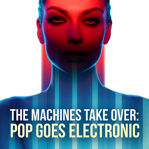 The Machines Take Over: Pop Goes Electronic by Various Artists