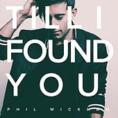 Till I Found You by Phil Wickham
