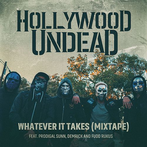 Whatever It Takes (feat. Prodigal Sunn, Demrick & Fudd Rukus) (Mixtape) by Hollywood Undead