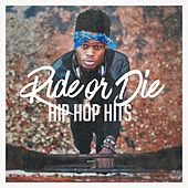 Ride or Die Hip Hop Hits by Various Artists
