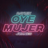 Oye Mujer de Raymix & Juanes