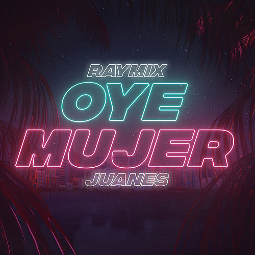 Oye Mujer by Raymix & Juanes