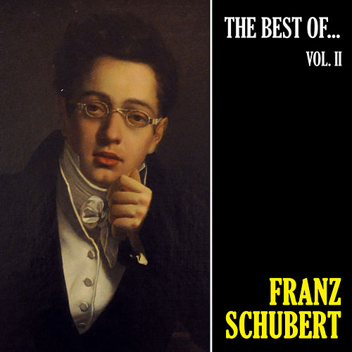The Best of Schubert, Vol. 2 by Franz Schubert