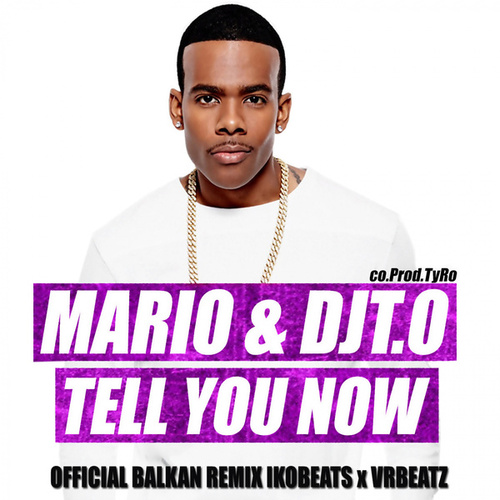 Tell You Now (Balkan Version Ikobeats x Vrbeatz) by Mario
