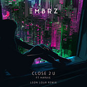 Close 2 U (Leon Lour Remix) von EMBRZ