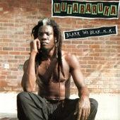 Blakk Wi Blak...K...K... by Mutabaruka