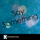 Say Something (In the Style of Justin Timberlake feat. Chris Stapleton) [Karaoke Version] by Instrumental King