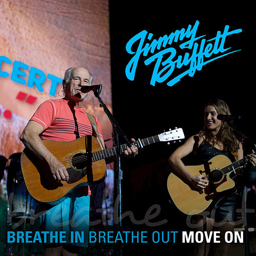 Breathe In, Breathe Out, Move On by Jimmy Buffett