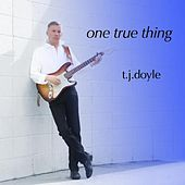 One True Thing by T.J. Doyle