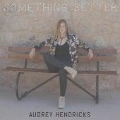 Something Better de Audrey Hendricks