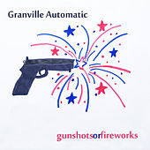 Gunshots or Fireworks by Granville Automatic
