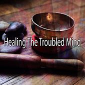 Healing The Troubled Mind by Musica Relajante