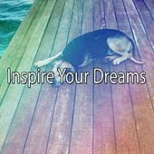 Inspire Your Dreams by Deep Sleep Music Academy