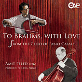 To Brahms, With Love - From the Cello of Pablo Casals by Amit Peled
