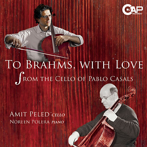 To Brahms, With Love - From the Cello of Pablo Casals von Amit Peled
