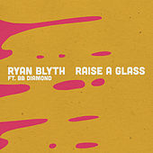 Raise a Glass by Ryan Blyth