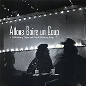 Allons Boire un Coup: A Collection of Cajun and Creole Drinking Songs de Various Artists