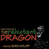The Reluctant Dragon by Kenneth Grahame by Boris Karloff
