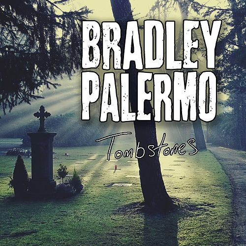 Tombstones by Bradley Palermo
