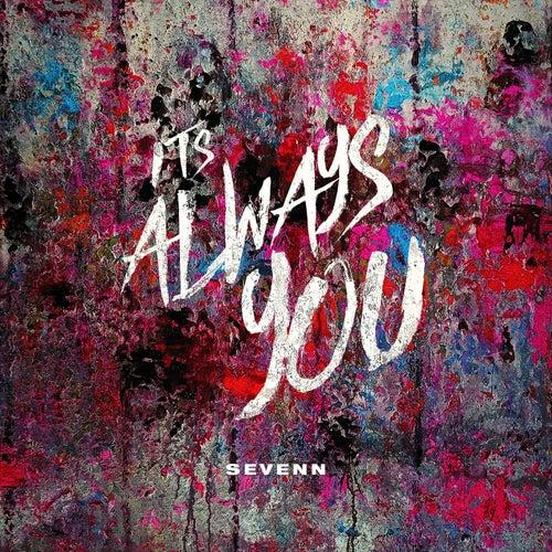 It's Always You by Sevenn