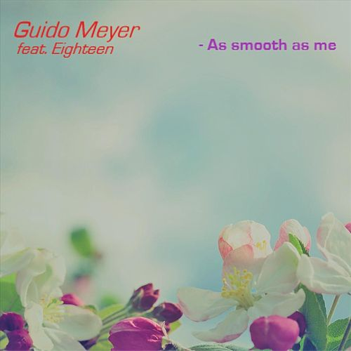 As Smooth as Me (feat. Eighteen) by Guido Meyer
