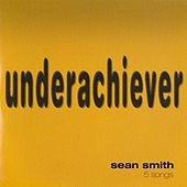 Underachiever by Sean Smith