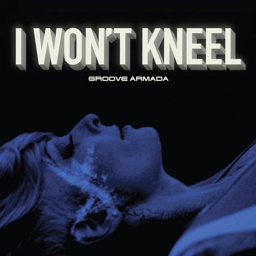 I Won't Kneel by Groove Armada