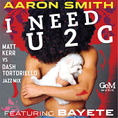 I Need U 2 C (feat. Bayete) von Aaron Smith