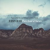 No One's Gonna Love You by Judson Hurd
