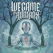 To Plant a Seed (Deluxe) by We Came As Romans