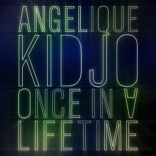 Once in a Lifetime by Angelique Kidjo