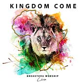 Kingdom Come (Live) by Breakthru Worship