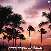 Pure Tropical House by Various Artists