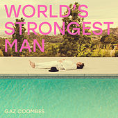 World's Strongest Man von Gaz Coombes