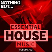 Nothing But. Essential House Music, Vol. 02 - EP by Various Artists
