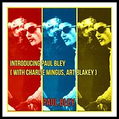 Introducing Paul Bley (With Charlie Mingus, Art Blakey) de Paul Bley