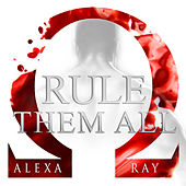 Rule Them All by Alexa Ray