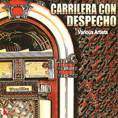 Carrilera Con Despecho by Various Artists