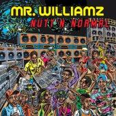 Nutt'n Normal by Mr. Williamz