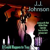It Could Happen to You by J.J. Johnson
